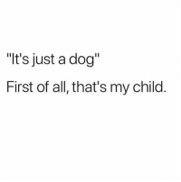"""Love, Memes, and 🤖: """"t's just a dog""""  First of all, that's my child @menshumor is a must follow if you love memes 😂"""