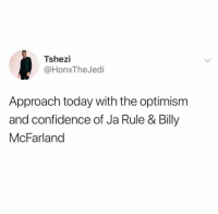Confidence, Ja Rule, and Link: Tshezi  @HonxTheJedi  Approach today with the optimism  and confidence of Ja Rule & Billy  McFarland The Fyre Festival pitch deck got leaked & you HAVE to see it. Link in bio.
