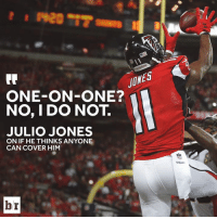 Sunday, Julio Jones, and Him: Tt  JUNES  ONE-ON-ONE?  NO, I DO NOT.  JULIO JONES  ON IF HE THINKS ANYONE  CAN COVER HIM  br The Pats secondary has a tall task on Sunday