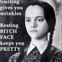 Bitch, Friday, and Funny: smiling  gives you  wrinkles  Resting  BITCH  FACE  keeps you  PRETTY.  C2  of Flashback Friday to this gem. Wednesday Addams betch of the week?