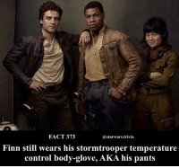 Christmas, Finn, and Memes: tta  FACT 373  astarwars.trivia  Finn still wears his stormtrooper temperature  control body-glove, AKA his pants 🔹What is your favorite Star Wars outfit?🔹 - christmas starwars thelastjedi TLJ nerd geek luke