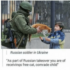 """Free, Ukraine, and Russian: ttrt  Russian soldier in Ukraine  """"As part of Russian takeover you are of  receivings free cat, comrade child"""" Mother Rusia"""