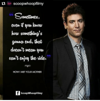 Memes, How I Met Your Mother, and 🤖: tu scoopwhoopfilmy  ometimes,  even you know  how something  gonna end, that  doesht mean, you,  eon't enjoy the ride.  HOW I MET YOUR MOTHER  ScoopWhoopFilmy Repost @scoopwhoopfilmy HowIMetYourMother himymquotes himym tedmosby tedmosbyquotes tvquotes tv love romance Hollywood ScoopWhoop SWFilmy Movies Instascoop Instalike Instagood Instadaily Instapic