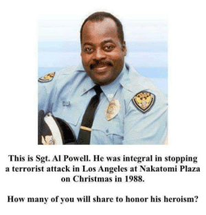 A true hero via /r/funny https://ift.tt/2ResR35: tu  This is Sgt. Al Powell. He was integral in stopping  a terrorist attack in Los Angeles at Nakatomi Plaza  on Christmas in 1988.  How many of you will share to honor his heroism? A true hero via /r/funny https://ift.tt/2ResR35
