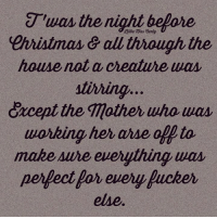 Memes, 🤖, and Creature: Tuas the night before  evristmas all through the  house not a creature waM  stirring,  drcept the Mother who was  working her arse op to  make sure everything wasy  perfect for every Pucker