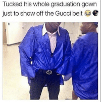 Gucci, Show, and Graduation: Tucked his whole graduation gown  just to show off the Gucci belt