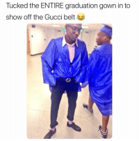 Flexing, Gucci, and Show: Tucked the ENTIRE graduation gown in to  show off the Gucci belt Gotta flex on em'.. 😅🕺 https://t.co/Y6xl184SuN