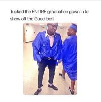 Gucci, Instagram, and Meme: Tucked the ENTIRE graduation gown in to  show off the Gucci belt You already know @comedyslam is the 1 meme page on instagram, best believe you should be following them 👀👉🏻 @comedyslam 😂