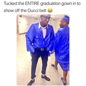 Gucci, Show, and Graduation: Tucked the ENTIRE graduation gown in to  show off the Gucci belt
