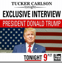 TONIGHT: President DonaldTrump takes us inside his agenda moving forward, and talks repeal and replace strategy. TuckerCarlson will also ask the president about his released tax returns. Don't miss a 'Tucker Carlson Tonight' EXCLUSIVE interview at 9p ET on Fox News Channel.: TUCKER CARLSON  tonight  EXCLUSIVE INTERVIEW  PRESIDENT DONALD TRUMP  AP  PET  TONIGHT  FOX  NEWS  C h a n n e I TONIGHT: President DonaldTrump takes us inside his agenda moving forward, and talks repeal and replace strategy. TuckerCarlson will also ask the president about his released tax returns. Don't miss a 'Tucker Carlson Tonight' EXCLUSIVE interview at 9p ET on Fox News Channel.