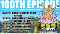 Community, Memes, and Twitch: TUESDAY DECEMBER 13TH, 2016  REVEAL!  3:30 PM POT FARM PICTIONARY  WIGUEST STARS  O O O  400 PM-PICTIONARY RAFFLE K3  420 PM-PF  WEEKLY UPDATE  5:00 PM THE WEEDY AWARDS  tWitch  TWITCH.TVIEASTSIDEGAMES  ALLSHOWTIMESARELISTED IN PACIFIC TIME Today is the 100th Episode of Pot Farm Weekly! Tune in at 3:00pm PST for all the hijinks with the community team! Check out the schedule below to know what we're doing throughout the stream!  If you don't want to see all the extra stuff, come to the channel at 4:20pm PST for just the usual Pot Farm Weekly info! All this goes down over at twitch.tv/eastsidegames  ---> bit.ly/100EpisodesOfTheBestShowEver ---> bit.ly/TheWholeGangWithFunStuffPlanned ---> bit.ly/SuperFunStreamAndEveryoneIsInvited