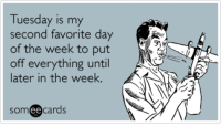 anr: Tuesday is my  second favorite day  K  of the week to put  off everything until  ANR  later in the week.  ee  cards