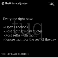 Facebook, Memes, and Mother's Day: tug  CO TheUltimateQuotes  Everyone right now  Open Facebook  Post mother's day quotes  Post selfie with mom  Ignore mom for the rest of the day  THE ULTIMATE QUOTES)