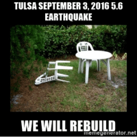The earthquakes are getting terrible 🐺: TULSASEPTEMBER 3, 2016 5.6  EARTHQUAKE  WE WILL REBUILD  menne generator. net The earthquakes are getting terrible 🐺