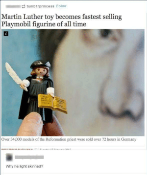 And whats with that cap?: tumbirprincess Follow  Martin Luther toy becomes fastest selling  Playmobil figurine of all time  Over 34,000 models of the Reformation priest were sold over 72 hours in Germany  Why he light skinned? And whats with that cap?