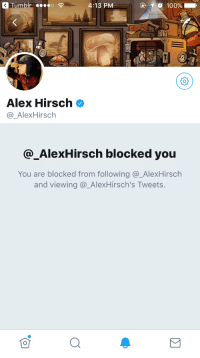 "Anaconda, Apparently, and Dude: Tumblr  4:13 PM  10 100%  Alex Hirsch  @_AlexHirsch  @_AlexHirsch blocked you  You are blocked from following @_AlexHirsch  and viewing@ AlexHirsch's Tweets. <p><a href=""http://celticpyro.tumblr.com/post/168161893649/rodentmancy-spillywolf-spillywolf"" class=""tumblr_blog"">celticpyro</a>:</p>  <blockquote><p><a href=""https://rodentmancy.tumblr.com/post/164416703480/spillywolf-spillywolf-spillywolf"" class=""tumblr_blog"">rodentmancy</a>:</p><blockquote> <p><a href=""http://spillywolf.tumblr.com/post/164239582489/spillywolf-spillywolf-celticpyro-i-feel"" class=""tumblr_blog"">spillywolf</a>:</p>  <blockquote> <p><a href=""http://spillywolf.tumblr.com/post/164227968389/spillywolf-celticpyro-i-feel-your-struggle"" class=""tumblr_blog"">spillywolf</a>:</p>  <blockquote> <p><a href=""http://spillywolf.tumblr.com/post/164227603364/celticpyro-i-feel-your-struggle-today-also"" class=""tumblr_blog"">spillywolf</a>:</p>  <blockquote> <p><a class=""tumblelog"" href=""https://tmblr.co/mXdndCtIgENNMxCuOEWijPA"">@celticpyro</a> I feel your struggle today.</p>  <p>Also, apparently Alex Hirsch is an immature man who can't handle being disagreed with when he posts his ignorant political views on the web. </p>  <p>Good job, my dude. You've lost the respect I had for you.</p> </blockquote>  <figure class=""tmblr-full"" data-orig-height=""563"" data-orig-width=""750""><img src=""https://78.media.tumblr.com/abe8ae3c4bbf94614699ed25a227537e/tumblr_inline_ouqwy5ZAFp1rkzkd5_500.jpg"" data-orig-height=""563"" data-orig-width=""750""/></figure><p>I'd show you the tweet it was in response to but uh guess I can't get a screenshot of it now lol</p> <p><br/></p> <p>I rarely use my twitter. But when I do, I stir up trouble. XD </p> </blockquote>  <p><a class=""tumblelog"" href=""https://tmblr.co/mzyrN09hMOecK5mpMtNd-8A"">@brandonsgame</a> </p> </blockquote>  <p>Can't believe the Jewish man doesn't want to debate with you about how we have to listen to the Nazis</p> </blockquote> <p style="""">Can you show me where she told him he had to ""listen to the Nazis"" anywhere in those tweets?<br/></p></blockquote>  <p>Meet a Tumblr user in his natural habitat. The minute they are faced with a slightly different opinion they immediately shut down all comprehension ability and make some comment about Nazis. Fascinating display.</p>"