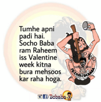 Memes, Baba, and Alright: Tumhe apni  padi hai.  Socho Baba  ram Raheem  iss Valentine  week kitna  bura mehsoos  Kar raha hoga.  BC  /Boba Alright.. ahaan ahaan. That's right. bcbaba