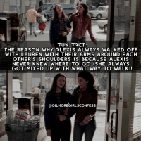 Thanks confessor, I knew this actually I know so many GG facts let me know if ya'll want me to start posting them 😃 gilmoregirls laurengraham alexisbledel: TUN TACT:  THE REASON WHY ALEXIS ALWAYS WALKED OFF  WITH LAUREN WITH THEIR ARMS AROUND EACH  OTHERS SHOULDERS IS BECAUSE ALEXIS  NEVER KNEW WHERE TO GO (SHE ALWAYS  GOT MIXED UP WITH WHAT WAY TO WALK)!  @GILMOREGIRLSCONFESS Thanks confessor, I knew this actually I know so many GG facts let me know if ya'll want me to start posting them 😃 gilmoregirls laurengraham alexisbledel