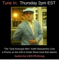 "After the GM called out Massamino in his last address to the league....the ""God Amongst Men"" fires back this Thursday! He also takes on Smart Show Host, Bob Marino after their war of words last week. Tune in live inside the LWD FB group!: Tune In: Thursday 2pm EST  The ""God Amongst Men"" Keith Massamino Cuts  a Promo on the GM & Smart Show Host Bob Marino  Inside the LWD FB Group After the GM called out Massamino in his last address to the league....the ""God Amongst Men"" fires back this Thursday! He also takes on Smart Show Host, Bob Marino after their war of words last week. Tune in live inside the LWD FB group!"