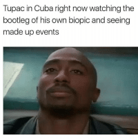 Bootleg, Memes, and Cuba: Tupac in Cuba right now watching the  bootleg of his own biopic and seeing  made up events Aye 2pac ily and all but today is the real GOATs berfday, @kendricklamar happy berfday king😍😍😍😍