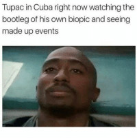 Bootleg, Memes, and Cuba: Tupac in Cuba right now watching the  bootleg of his own biopic and seeing  made up events Doggg! 😂😂😂