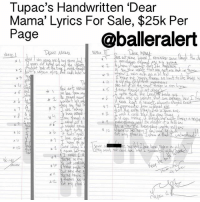 "Memes, 🤖, and Page: Tupac's Handwritten 'Dear  Mama, Lyrics For Sale, $25k Per  Page  @Dalleraier  DaiR MALa  wee lil  aru G  cars cle  t'AvoyuM alive,ut aul  allthe She  pp4M  eew t zu.  Nea  允aect. alin 4kyed Rea  ve u  all the  し  es a tree  will yeal  Love pays  多.7 ,hone  Mem  J4-fL, call Cu  age, N  keot  We  准1 냈 ""A X*-크  ₩2令彑一/a> Tupac's Handwritten 'Dear Mama' Lyrics For Sale, $25k Per Page – blogged by @MsJennyb ⠀⠀⠀⠀⠀⠀⠀ ⠀⠀⠀⠀⠀⠀⠀ Weeks ago, the cars that both hip-hop legends, BiggieSmalls and TupacShakur, were gunned down in went up for sale. Now, TMZ reports that the handwritten lyrics of ""Dear Mama"" will be the next historical artifact that will be up for grabs. ⠀⠀⠀⠀⠀⠀⠀ ⠀⠀⠀⠀⠀⠀⠀ The three sheets of notebook paper with the handwritten lyrics to the classic tune will be sold for $25,000 per page, on MomentsInTime.com. Apparently, the website received the lyrics to the 1995 hit from a private collector in Poland, who reportedly got it from the studio where Tupac laid down the track. ⠀⠀⠀⠀⠀⠀⠀ ⠀⠀⠀⠀⠀⠀⠀ The $75,000 lyrics sheets show the handwritten lyrics to the song, a few notes in the margins and a strange note at the bottom of the sheet. ⠀⠀⠀⠀⠀⠀⠀ ⠀⠀⠀⠀⠀⠀⠀ ""Some m*thafuckerz say that I have been raped in jail. They want me dead for how I succeed in the rap game,"" the note read. ⠀⠀⠀⠀⠀⠀⠀ ⠀⠀⠀⠀⠀⠀⠀ ""Thug life 4 life."""
