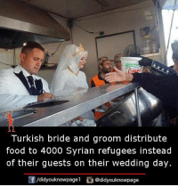 Food, Memes, and Wedding: Turkish bride and groom distribute  food to 4000 Syrian refugees instead  of their guests on their wedding day.  /didyouknowpage1 Cu  @did page  dyouknow