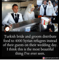 Beautiful, Food, and Memes: Turkish bride and groom distribute  food to 4000 Syrian refugees instead  of their guests on their wedding day.  I think this is the most beautiful  thing I've ever seen.  O @blowingfacts365