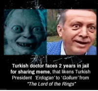 "#Gold: Turkish doctor faces 2 years in jail  for sharing meme, that likens Turkish  President Erdogan' to 'Gollum'from  ""The Lord of the Rings"" #Gold"