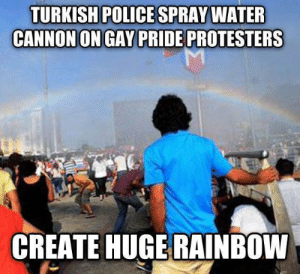 Bad, Police, and Rainbow: TURKISH POLICE SPRAY WATER  CANNON ON GAY PRIDE PROTESTERS  CREATE HUGE RAINBOW Bad Luck Turkey
