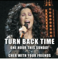 Consider yourselves clocked.: TURN BACK TIME  ONE HOUR THIS SUNDAY  CHER WITH YOUR FRIENDS Consider yourselves clocked.