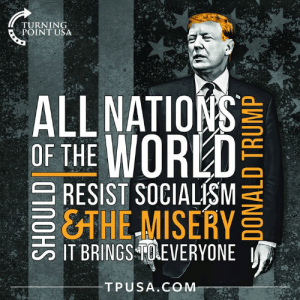 #ResistSocialism: TURN ING  POINT USA  OF THE WOR  RESIST SOCIALISM  &THE MISERY  CO IT BRINGS TOEVERYONEI  TPUSA. GOM #ResistSocialism