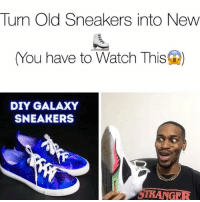 Definitely, Memes, and Sneakers: Turn Old Sneakers into New  (You have to Watch This  DIY GALAXY  SNEAKERS  TRANGER I'm definitely doing those Galaxy Sneakers 👟 Now Dayum 😂 - - For more videos follow @kmoorethegoat @kmoorethegoat