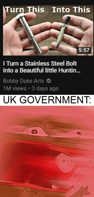 Bobby Duke Arts is pissing off the UK Government: Turn This Into This  5:57  I Turn a Stainless Steel Bolt  into a Beautiful little Huntin...  Bobby Duke Arts  1M views 3 days ago  UK GOVERNMENT: Bobby Duke Arts is pissing off the UK Government