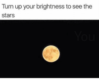 Memes, Turn Up, and Stars: Turn up your brightness to see the  stars https://t.co/L2vmeEwmD3