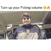 Memes, Shit, and Turn Up: Turn up your f*cking volume Turn that shit up boi 👀🔥 Backup: @bitchpride