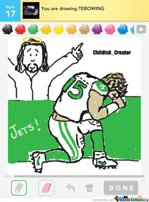 Bradying Tebowing Memes. Best Collection of Funny Bradying Tebowing ...: turn  You are drawing TEBOWING  17  Childish_Creator  JETS!  INK  DONE  MameCentera  memecenter.com Bradying Tebowing Memes. Best Collection of Funny Bradying Tebowing ...
