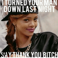 You're welcome , keep him on a tighter leash no one wants a lost puppy. 😂💋 thatgirlsayswhat man bitch: TURNED YOUR MAN  DOWN LAST  NIGHT  THANK YOU BITCH You're welcome , keep him on a tighter leash no one wants a lost puppy. 😂💋 thatgirlsayswhat man bitch
