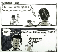 Existential Dread: TURNING 20  So LONG TEEN YEARS  TEEN  HEY  MoUNTING EXISTENTIAL DREAD