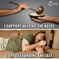needy: TURNING  POINT USA  I SUPPORT HELPING THE NEEDY  OPPOSE FUNDING THE LAZY