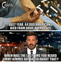 Memes, Jimmy Kimmel, and Good: TURNING  POINT USA  LAST YEAR, 64,000 AMERICANS  DIED FROM DRUG OVERDOSES  WHEN WAS THE LASTTIME YOU HEARD  JIMMY KIMMEL OUTRAGED ABOUT THAT Darn Good Question! 🤔🤔🤔