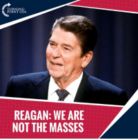SO TRUE! As Government GROWS Larger, The Individual's Rights & Liberties SHRINK #BigGovSucks   ...MUST WATCH! This Is One Of The Gipper's GREATEST Speeches!: TURNING  POINT USA  REAGAN: WE ARE  NOT THE MASSES SO TRUE! As Government GROWS Larger, The Individual's Rights & Liberties SHRINK #BigGovSucks   ...MUST WATCH! This Is One Of The Gipper's GREATEST Speeches!