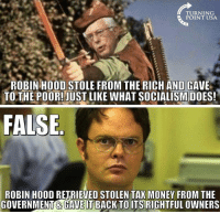 Redistribution Of Wealth Is Theft #BigGovSucks: TURNING  POINT USA.  ROBIN HOOD STOLE FROM THE RICH AND GAVE  TO THE POOR! JUST LIKE WHAT SOCIALISM DOES!  FALSE  ROBIN HOOD RETRIEVED STOLEN TAX MONEY FROM THE  GOVERNMENT GAVETBACK TO ITS RIGHTFUL OWNERS Redistribution Of Wealth Is Theft #BigGovSucks