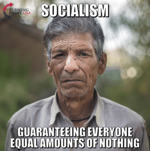 #SocialismSucks: TURNING  POINT USA  SOCIALISM  GUARANTEEING EVERYONE  EQUAL AMOUNTS OF NOTHING #SocialismSucks