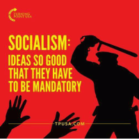 TURNING  POINT USA  SOCIALISM  IDEAS SO GOOD  THAT THEY HAVE  TO BE MANDATORY  TPUSA.COM Socialism Is Force #SocialismSucks