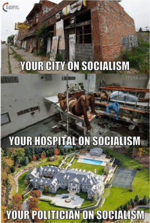 Detroit, Lol, and Tumblr: TURNING  POINT USA  YOUR CITY ON SOCIALISM  TPUSA com  YOUR HOSPITAL ON SOCIALISM-  YOUR POLITICIAN ON SOCIALISM violaslayvis:  The first pic is in Detroit, Michigan  The second pic is literally in Iraq. Also Cuba has arguably the best healthcare system in the world.  The third pic is in The Hamptons lol