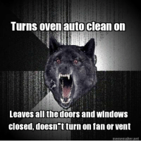 """Funny, Windows, and Wolf: Turns oven auto clean on  Leaves all the doors and windows  closed, doesn""""t turn on fan or vent  mememakernet insane wolf"""