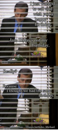 Birthday, The Office, and Happy Birthday: Tust wanted  to call  ans birthday  ecause  thought we had the same  Happy birthday, Michael
