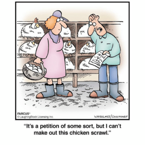 """Farcus: tuu  CeL  4  FARCUS  LaughingStock Licensing Inc  WAISOLASS COUCTHART  """"It's a petition of some sort, but I can't  39  make out this chicken scraw"""