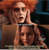 Alice in wonderland😍 - - Btw to all the people who say 'this ain't no horror' I post a lot of Tim Burton stuff and I won't stop doing that:) - - timburton aliceinwonderland throughthelookingglass madhatter johnnydepp helenabonhamcarter horror creepy scary quote: TV CENESFEED  Have I gone mad?  TVSCENESFEED  INSTAGIRAM  I'm afraid so. You're entirely bonkers. But I'll tell  you a secret. All the best people are Alice in wonderland😍 - - Btw to all the people who say 'this ain't no horror' I post a lot of Tim Burton stuff and I won't stop doing that:) - - timburton aliceinwonderland throughthelookingglass madhatter johnnydepp helenabonhamcarter horror creepy scary quote